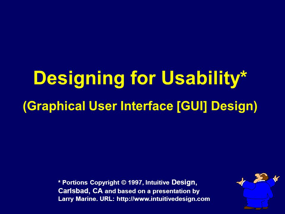 Designing for Usability* (Graphical User Interface [GUI] Design)